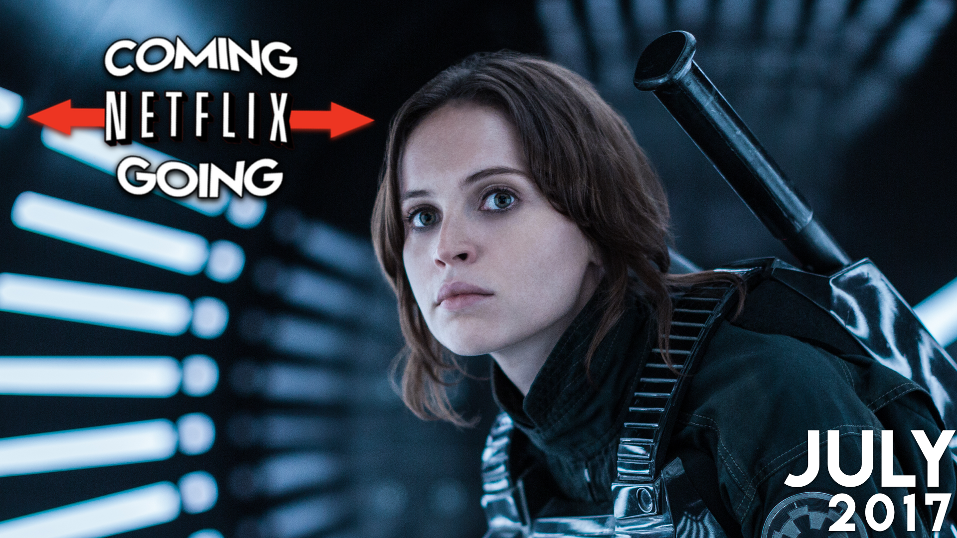 Netflix Coming Going July 2017 Rogue One